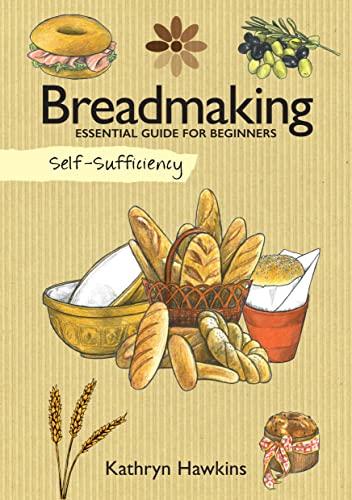 Breadmaking: Essential Guide for Beginners (Self Sufficiency) By Kathryn Hawkins