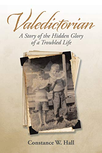 Valedictorian: A Story of the Hidden Glory of a Troubled Life By Constance W Hall