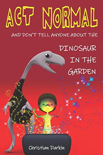 Act Normal - And Don't Tell Anyone About The Dinosaur In The Garden von Christian Darkin