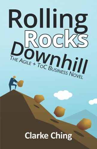 Rolling Rocks Downhill: How to Ship YOUR Software Projects On Time, Every Time By Clarke Ching