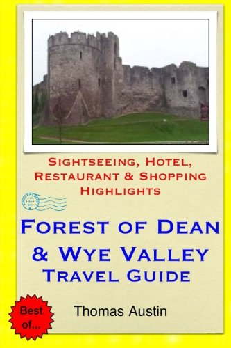 Forest of Dean & Wye Valley Travel Guide By Thomas Austin