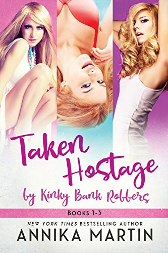 Taken Hostage by the Kinky Bank Robbers By Annika Martin