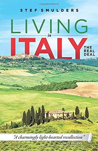 Living in Italy: the Real Deal - Hilarious Expat Adventures By Stef Smulders