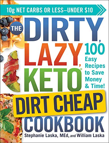 The DIRTY, LAZY, KETO Dirt Cheap Cookbook By Stephanie Laska