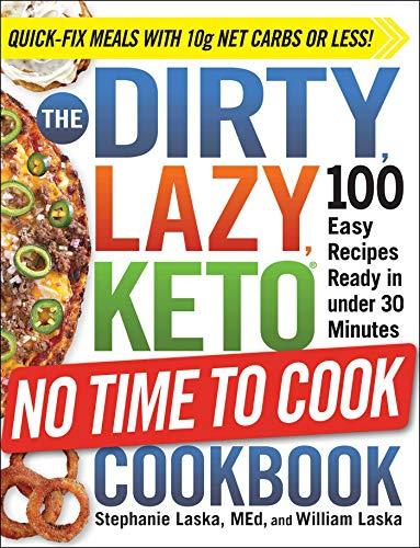 The DIRTY, LAZY, KETO No Time to Cook Cookbook By Stephanie Laska