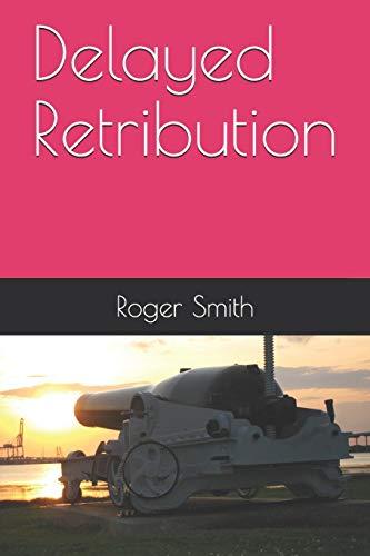 Delayed Retribution By Roger Stuart Smith