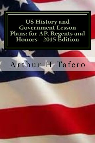 Us History and Government Lesson Plans for Ap, Regents and Honors - 2015 Edition By Arthur H Tafero