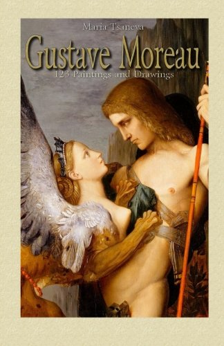 Gustave Moreau: 123 Paintings and Drawings By Maria Tsaneva