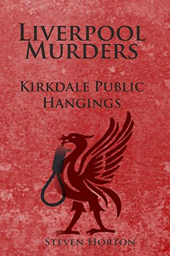 Liverpool Murders - Kirkdale Public Hangings By Steven Horton