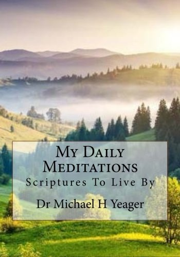 My Daily Meditations By Michael H Yeager