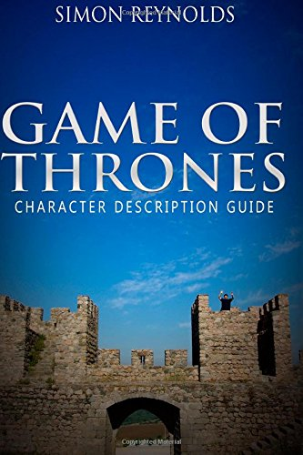 Game of Thrones: Character Description Guide: Volume 1 By Simon Reynolds