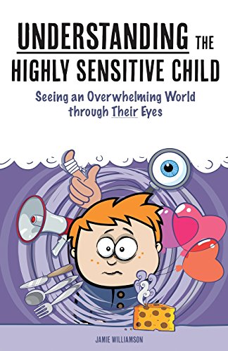 Understanding the Highly Sensitive Child By Foreword by Elaine N Aron