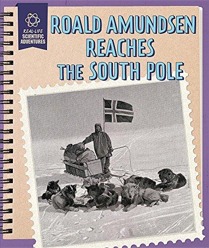 Roald Amundsen Reaches the South Pole By Rachael Morlock
