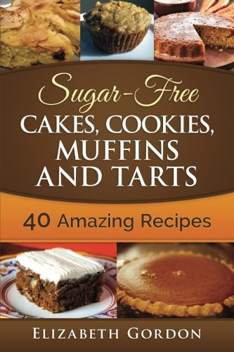 Sugar-Free Cakes, Cookies, Muffins and Tarts By Elizabeth Gordon (Fitchburg State University USA)