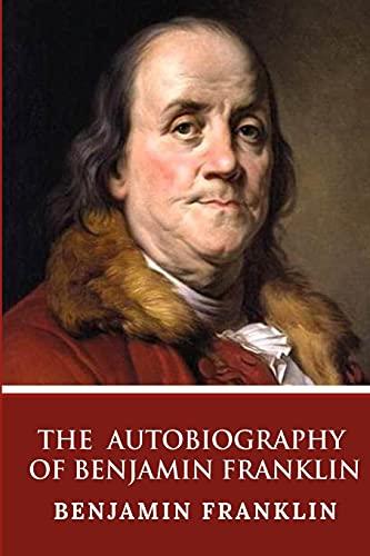 The Autobiography of Benjamin Franklin von Benjamin Franklin