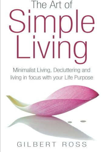 The Art of Simple Living By Gilbert Ross