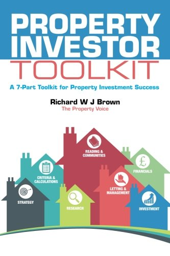 Property Investor Toolkit: A 7-Part Toolkit for Property Investment Success By Richard W J Brown