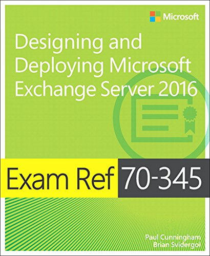 Exam Ref 70-345 Designing and Deploying Microsoft Exchange Server 2016 By Paul Cunningham