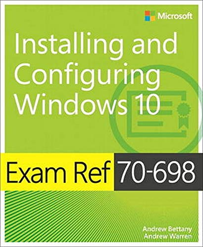 Exam Ref 70-698 Installing and Configuring Windows 10 By Andrew Bettany