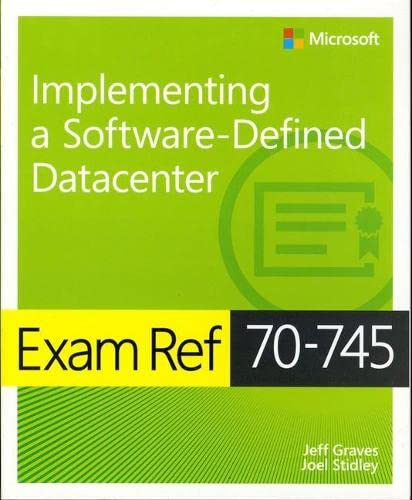Exam Ref 70-745 Implementing a Software-Defined DataCenter By Jeff Graves