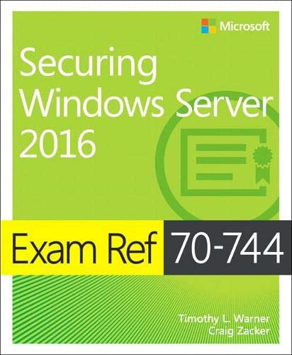 Exam Ref 70-744 Securing Windows Server 2016 By Timothy L. Warner
