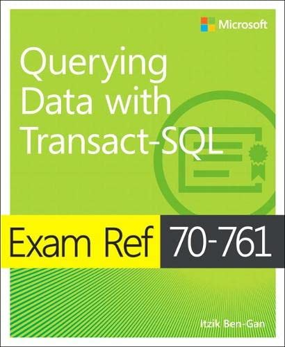 Exam Ref 70-761 Querying Data with Transact-SQL By Itzik Ben-Gan