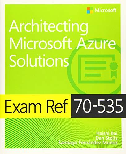 Exam Ref 70-535 Architecting Microsoft Azure Solutions By Haishi Bai