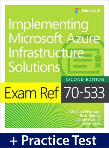Exam Ref 70-533 Implementing Microsoft Azure Infrastructure Solutions with Practice Test By Michael Washam