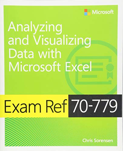 Exam Ref 70-779 Analyzing and Visualizing Data with Microsoft Excel By Chris Sorensen