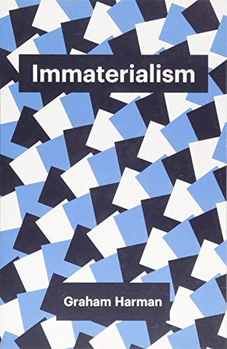 Immaterialism: Objects and Social Theory by Graham Harman