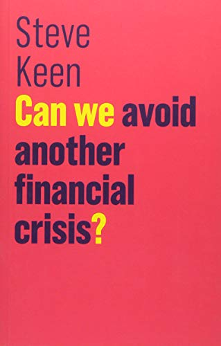 Can We Avoid Another Financial Crisis? (The Future of Capitalism) By Steve Keen