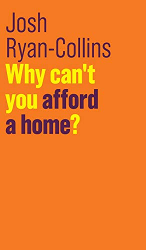 Why Can't You Afford a Home? By Josh Ryan-Collins