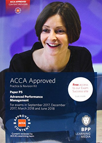 ACCA P5 Advanced Performance Management: Practice and Revision Kit By BPP Learning Media