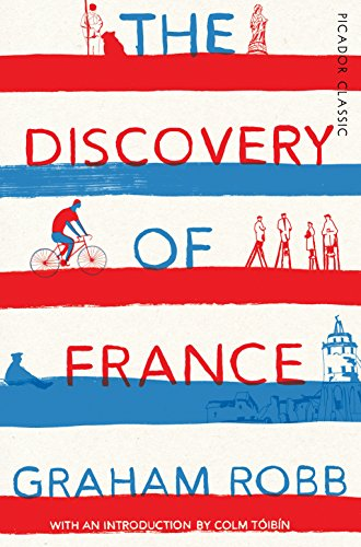 The Discovery of France (Picador Classic) By Graham Robb