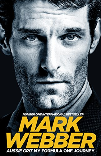 Aussie Grit: My Formula One Journey by Mark Webber