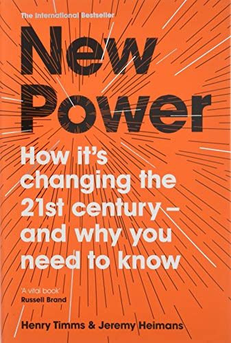 New Power: Why outsiders are winning, institutions are failing, and how the rest of us can keep up in the age of mass participation By Jeremy Heimans