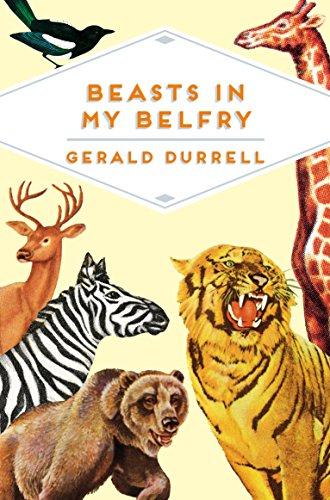 Beasts in My Belfry (Pan Heritage Classics) By Gerald Durrell