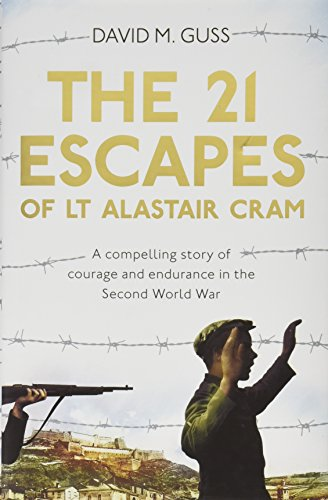 The 21 Escapes of Lt Alastair Cram: A compelling story of courage and endurance in the Second World War By David M. Guss