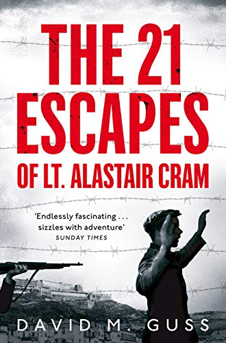 The 21 Escapes of Lt Alastair Cram By David M. Guss