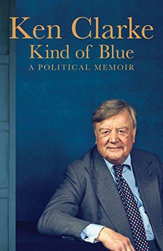 Kind of Blue: A Political Memoir by Ken Clarke