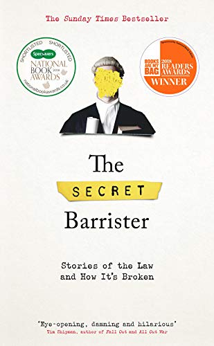 The Secret Barrister: Stories of the Law and How It's Broken By The Secret Barrister