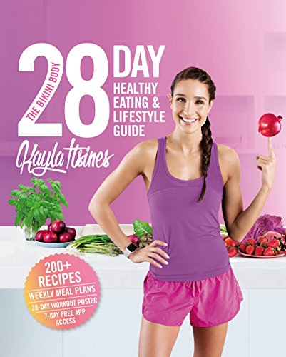 The Bikini Body 28-Day Healthy Eating & Lifestyle Guide: 200 Recipes, Weekly Menus, 4-Week Workout Plan By Kayla Itsines