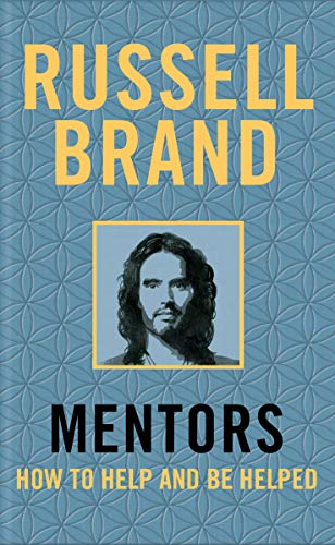Mentors: How to Help and be Helped By Russell Brand
