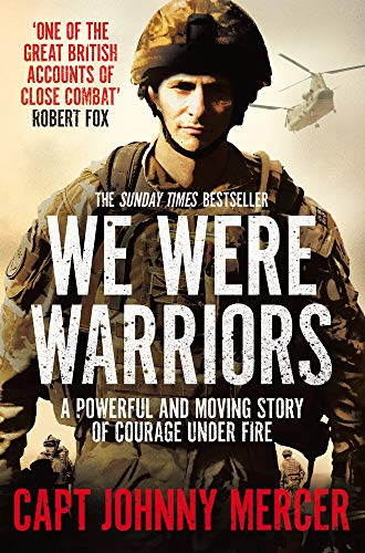 We Were Warriors: A powerful and moving story of courage under fire By Johnny Mercer