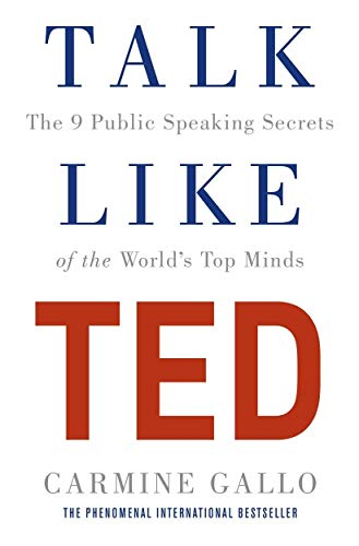 Talk Like TED: The 9 Public Speaking Secrets of the World's Top Minds By Carmine Gallo