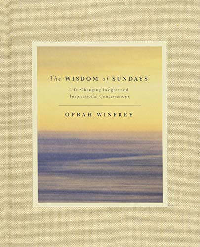THE WISDOM OF SUNDAYS: LIFE-CHANGING INSIGHTS AND INSPIRATIONAL CONVERSATIONS BY OPRAH WINFREY