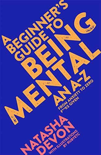 A Beginner's Guide to Being Mental By Natasha Devon