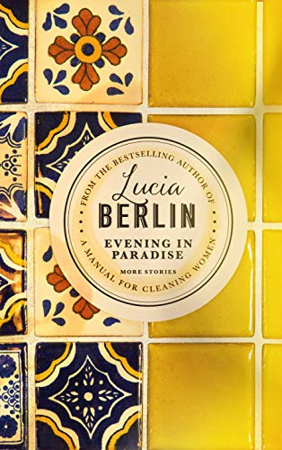 Evening in Paradise: More Stories By Lucia Berlin