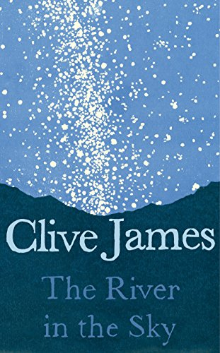 The River in the Sky By Clive James