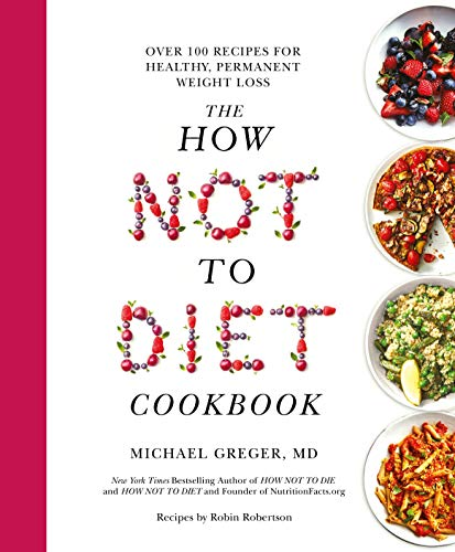 The How Not To Diet Cookbook By Michael Greger